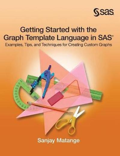 Getting Started with the Graph Template Language in SAS - Sanjay Matange
