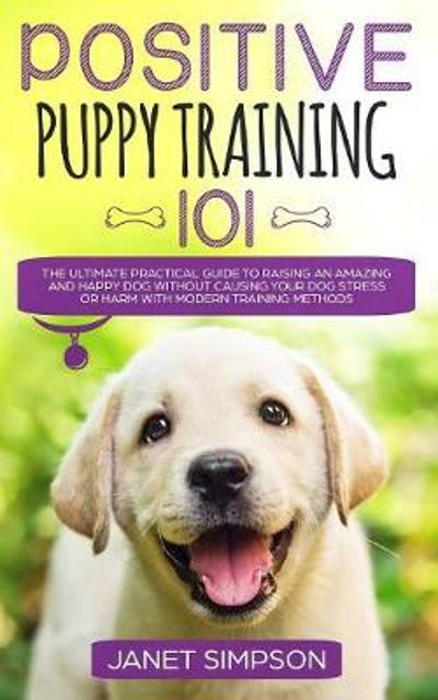 Positive Puppy Training 101 - Janet Simpson