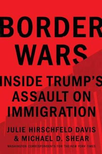 Border Wars - Julie Hirschfeld Davis