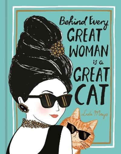 Behind Every Great Woman is a Great Cat - Lulu Mayo