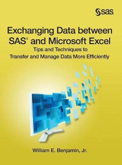 Exchanging Data between SAS and Microsoft Excel - Jr William E Benjamin