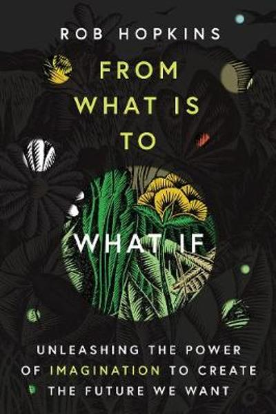 From What Is to What If - Rob Hopkins