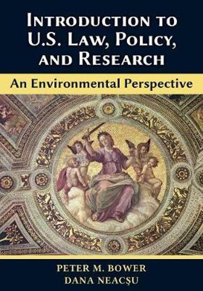 Introduction to U.S. Law, Policy, and Research-An Environmental Perspective - Peter M Bower