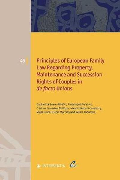 Principles of European Family Law Regarding Property, Maintenance and Succession Rights of Couples in de Facto Unions, Volume 46 - Katharina Boele-Woelki
