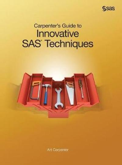 Carpenter's Guide to Innovative SAS Techniques - Art Carpenter