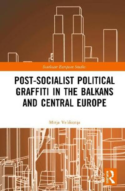 Post-Socialist Political Graffiti in the Balkans and Central Europe - Mitja Velikonja