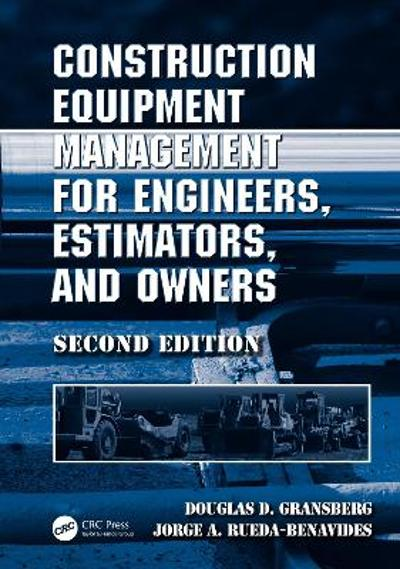 Construction Equipment Management for Engineers, Estimators, and Owners - Douglas D. Gransberg