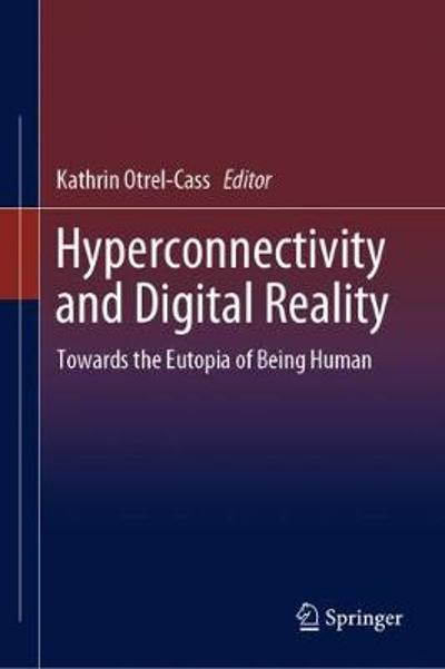 Hyperconnectivity and Digital Reality - Kathrin Otrel-Cass