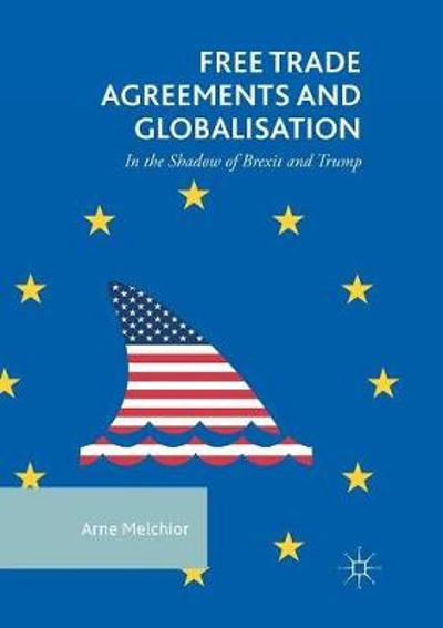 Free Trade Agreements and Globalisation - Arne Melchior