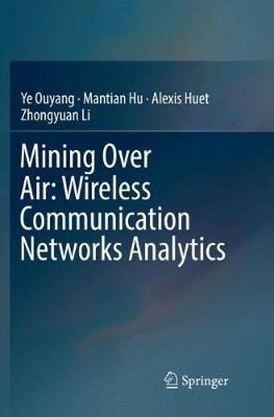 Mining Over Air: Wireless Communication Networks Analytics - Ye Ouyang
