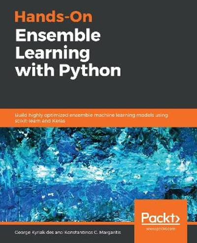 Hands-On Ensemble Learning with Python - George Kyriakides
