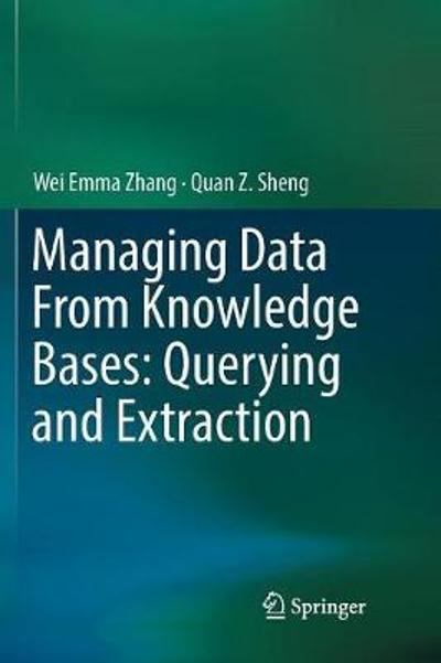 Managing Data From Knowledge Bases: Querying and Extraction - Wei Emma Zhang