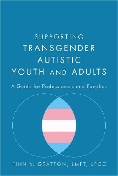 Supporting Transgender Autistic Youth and Adults - Finn V. Gratton