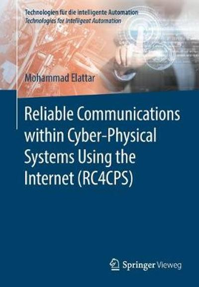 Reliable Communications within Cyber-Physical Systems Using the Internet (RC4CPS) - Mohammad Elattar