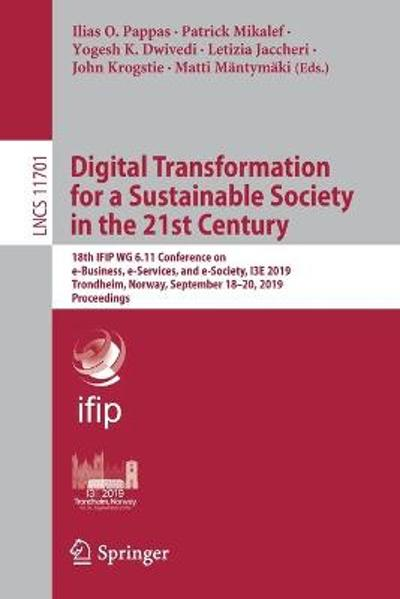 Digital Transformation for a Sustainable Society in the 21st Century - Ilias O. Pappas