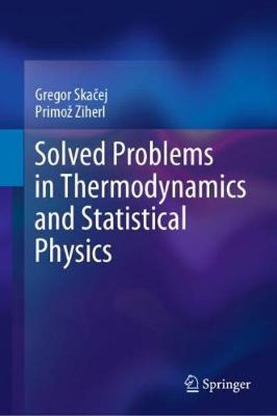 Solved Problems in Thermodynamics and Statistical Physics - Gregor Skacej