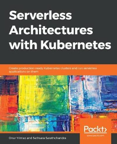 Serverless Architectures with Kubernetes - Onur Yilmaz