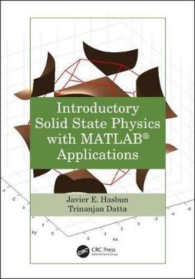 Introductory Solid State Physics with MATLAB Applications - Javier E. Hasbun