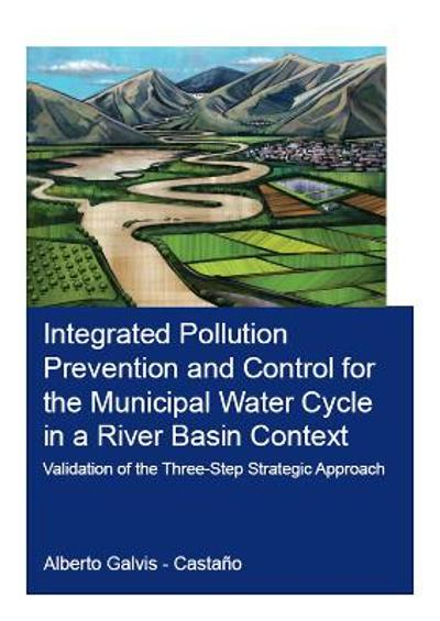 Integrated Pollution Prevention and Control for the Municipal Water Cycle in a River Basin Context - Alberto Galvis-Castano