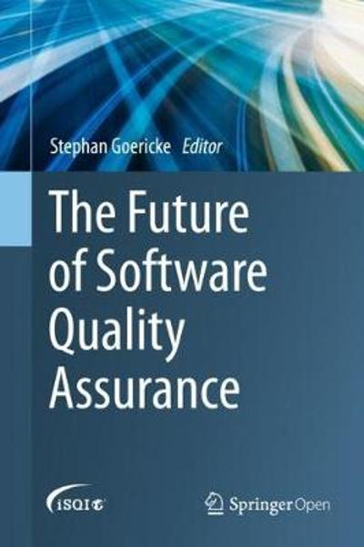 The Future of Software Quality Assurance - Stephan Goericke