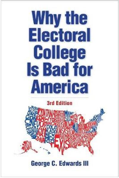 Why the Electoral College Is Bad for America - George C. Edwards, III