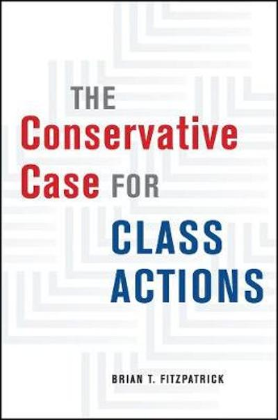 The Conservative Case for Class Actions - Brian T Fitzpatrick