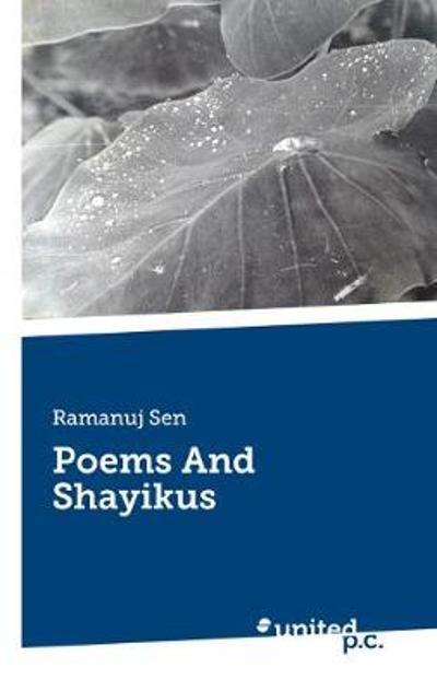 Poems And Shayikus - Ramanuj Sen