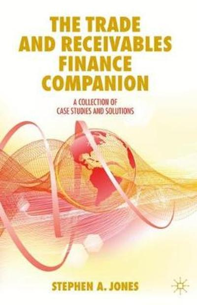 The Trade and Receivables Finance Companion - Stephen A. Jones
