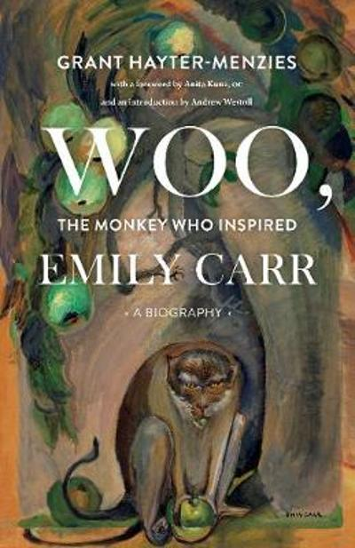 Woo, the Monkey Who Inspired Emily Carr - Grant Hayter-Menzies