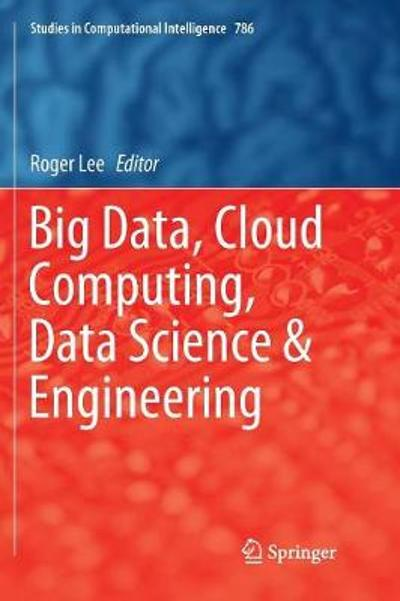 Big Data, Cloud Computing, Data Science & Engineering - Roger Lee
