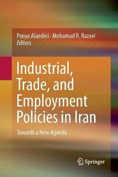 Industrial, Trade, and Employment Policies in Iran - Pooya Alaedini