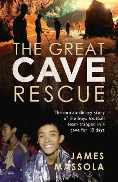 The Great Cave Rescue - James Massola