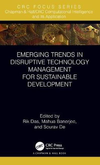 Emerging Trends in Disruptive Technology Management for Sustainable Development - Rik Das