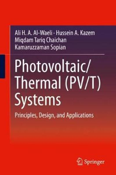 Photovoltaic/Thermal (PV/T) Systems - Ali H. A. Al-Waeli