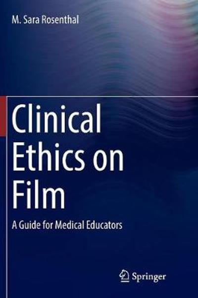 Clinical Ethics on Film - M. Sara Rosenthal
