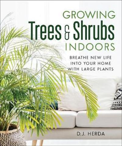 Growing Trees and Shrubs Indoors - D.J. Herda