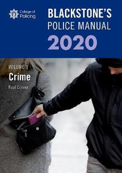 Blackstone's Police Manuals Volume 1: Crime 2020 - Paul Connor