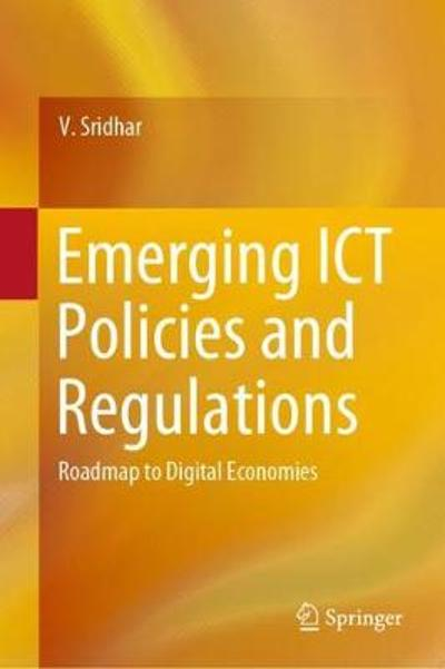 Emerging ICT Policies and Regulations - V. Sridhar