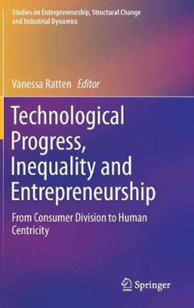 Technological Progress, Inequality and Entrepreneurship - Vanessa Ratten