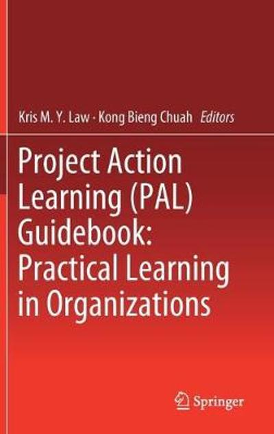 Project Action Learning (PAL) Guidebook: Practical Learning in Organizations - Kris M.Y. Law