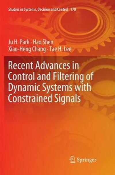 Recent Advances in Control and Filtering of Dynamic Systems with Constrained Signals - Ju H. Park