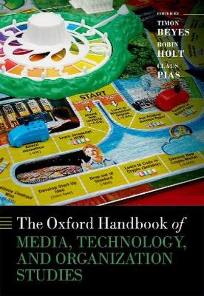 The Oxford Handbook of Media, Technology, and Organization Studies - Timon Beyes