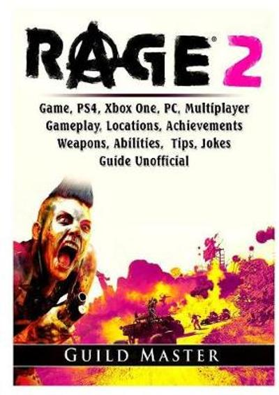 Rage 2 Game, PS4, Xbox One, PC, Multiplayer, Gameplay, Locations, Achievements, Weapons, Abilities, Tips, Jokes, Guide Unofficial - Guild Master