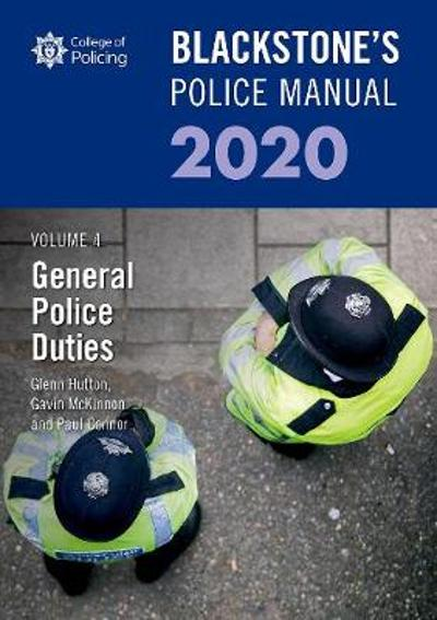 Blackstone's Police Manuals Volume 4: General Police Duties 2020 - Paul Connor