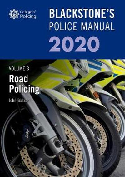 Blackstone's Police Manuals Volume 3: Road Policing 2020 - John Watson