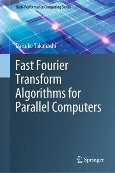 Fast Fourier Transform Algorithms for Parallel Computers - Daisuke Takahashi
