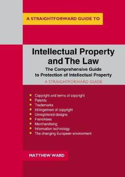 A Straightforward Guide To Intellectual Property And The Law - Matthew Ward