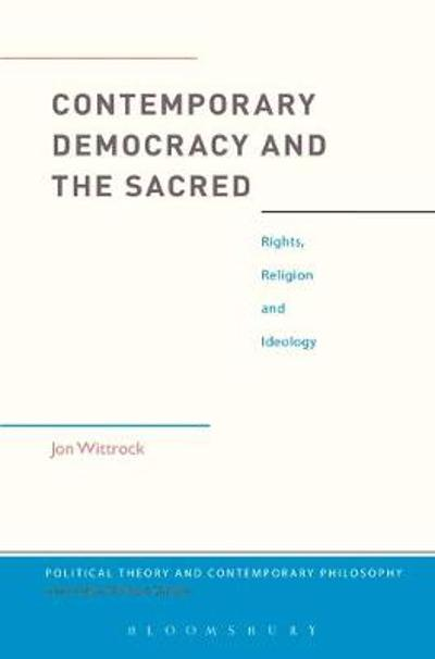 Contemporary Democracy and the Sacred - Jon Wittrock