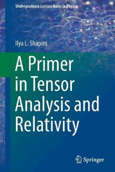 A Primer in Tensor Analysis and Relativity - Ilya L. Shapiro