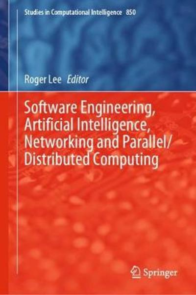 Software Engineering, Artificial Intelligence, Networking and Parallel/Distributed Computing - Roger Lee